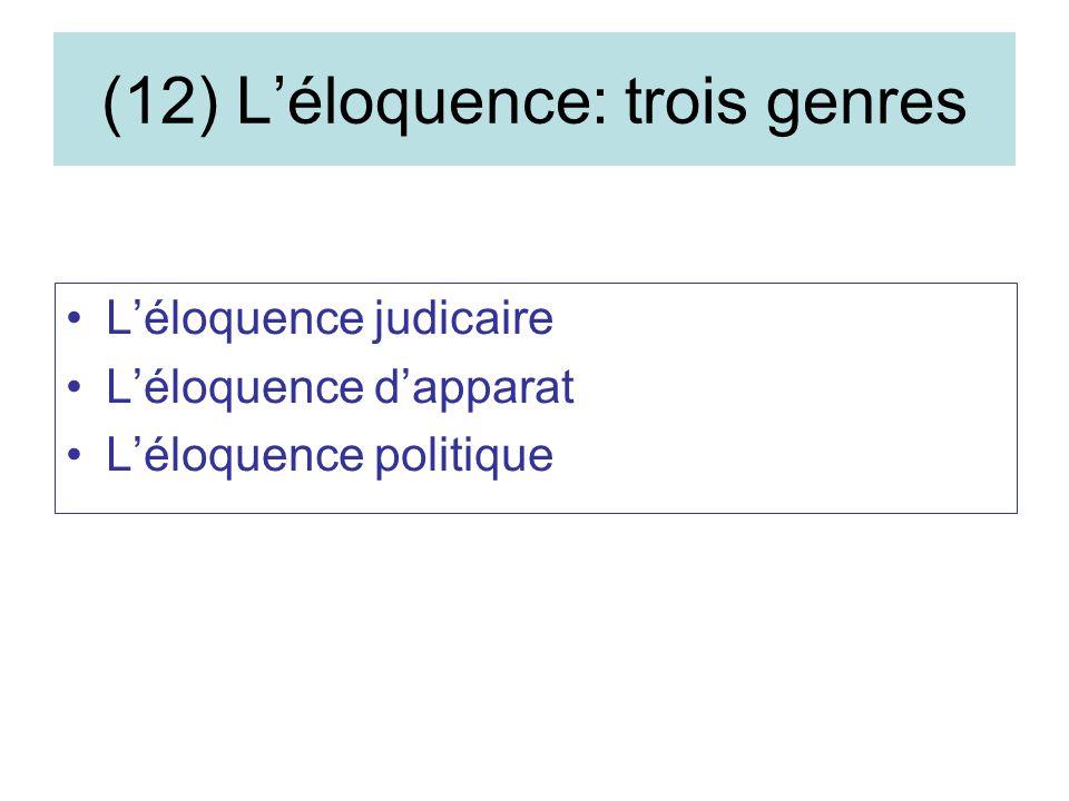 (12) Léloquence: trois genres Léloquence judicaire Léloquence dapparat Léloquence politique