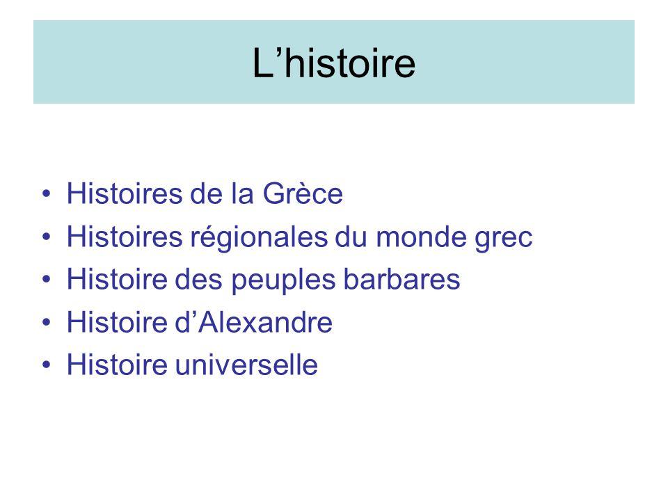 Lhistoire Histoires de la Grèce Histoires régionales du monde grec Histoire des peuples barbares Histoire dAlexandre Histoire universelle