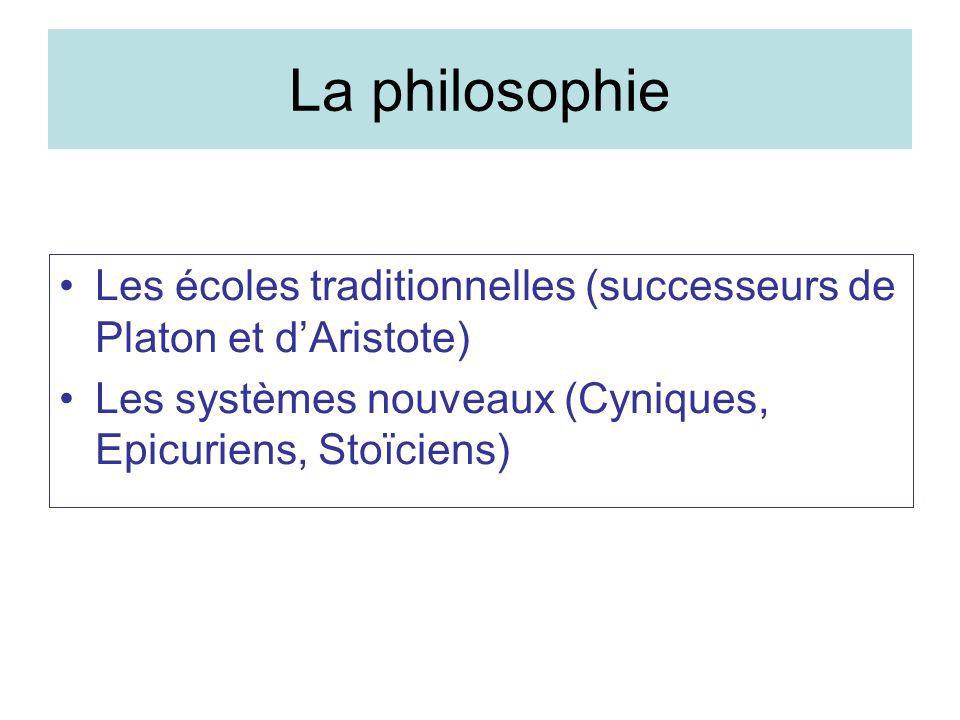 La philosophie Les écoles traditionnelles (successeurs de Platon et dAristote) Les systèmes nouveaux (Cyniques, Epicuriens, Stoïciens)