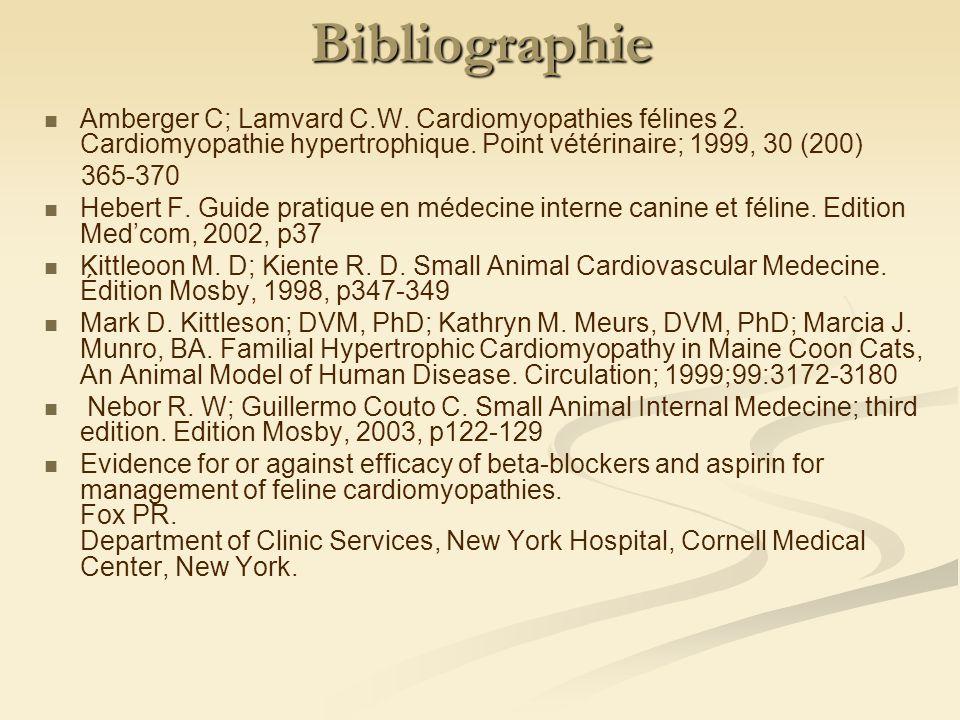 Bibliographie Amberger C; Lamvard C.W. Cardiomyopathies félines 2. Cardiomyopathie hypertrophique. Point vétérinaire; 1999, 30 (200) 365-370 Hebert F.