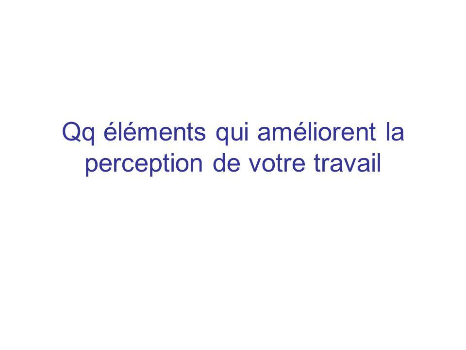 Qq éléments qui améliorent la perception de votre travail