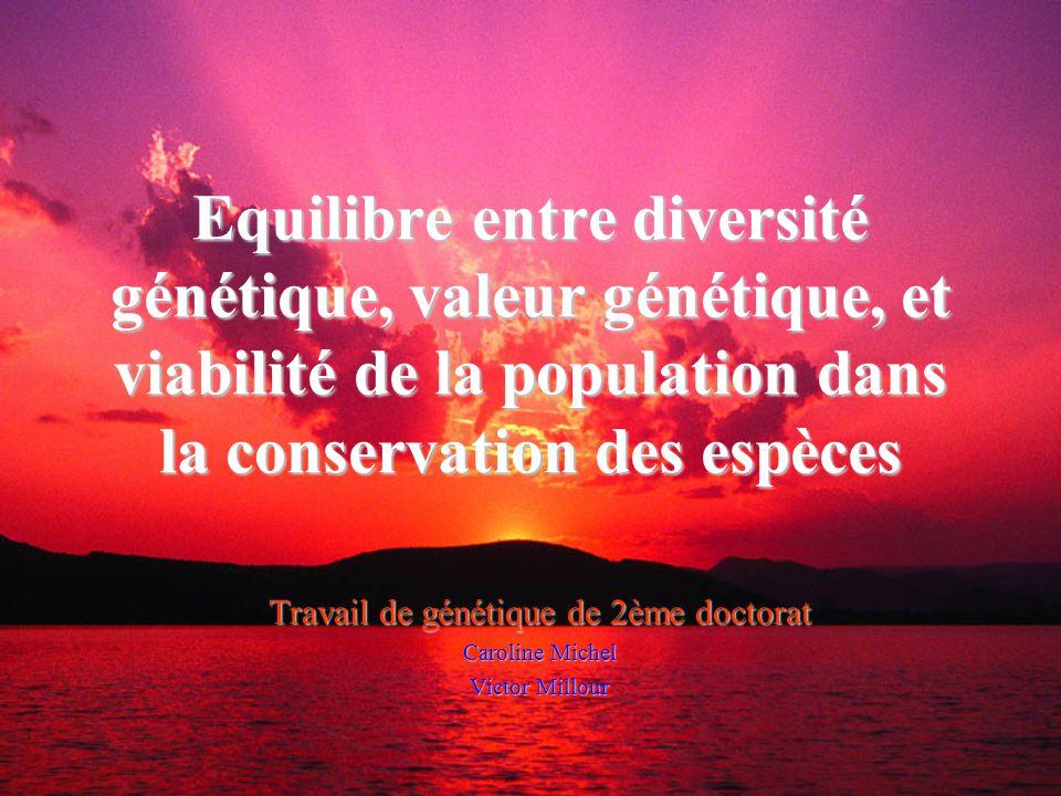 Equilibre entre diversité génétique, valeur génétique, et viabilité de la population dans la conservation des espèces Travail de génétique de 2ème doc