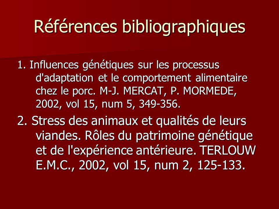 Références bibliographiques 1. Influences génétiques sur les processus d'adaptation et le comportement alimentaire chez le porc. M-J. MERCAT, P. MORME