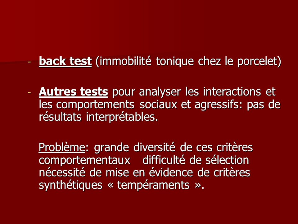 - back test (immobilité tonique chez le porcelet) - Autres tests pour analyser les interactions et les comportements sociaux et agressifs: pas de résu