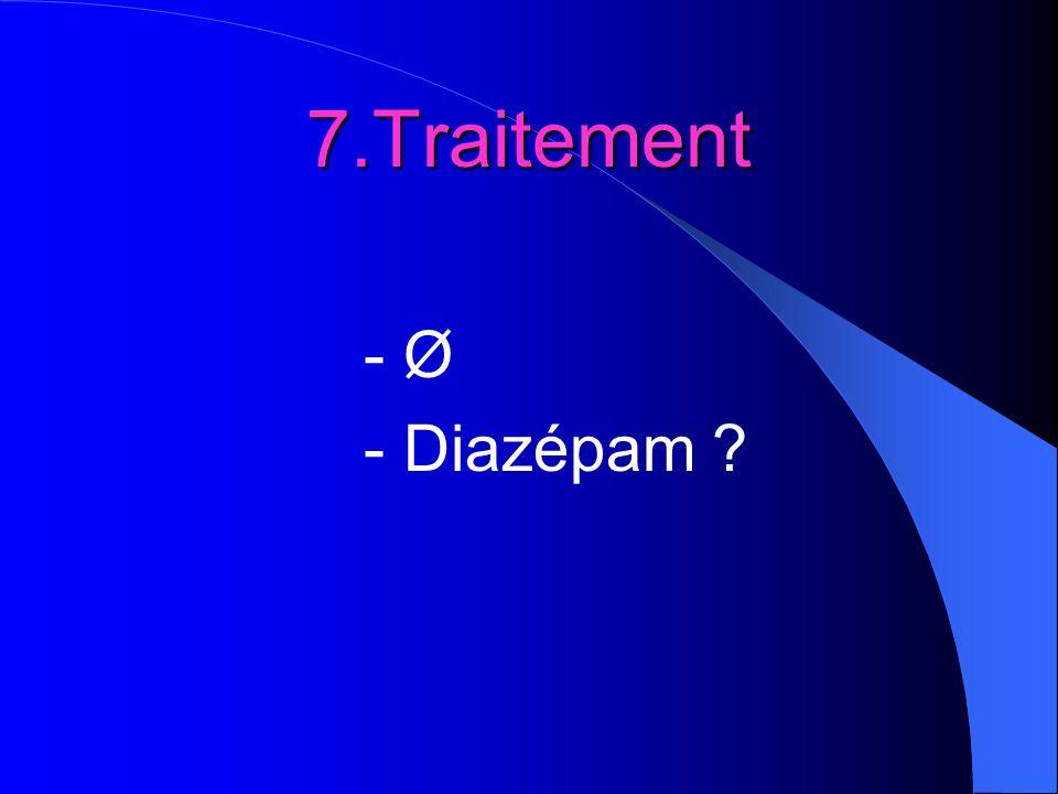 7.Traitement - Ø - Diazépam ?