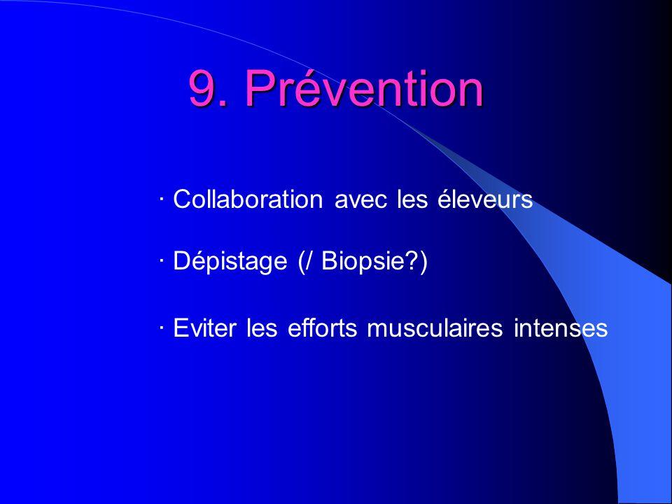 9. Prévention · Collaboration avec les éleveurs · Dépistage (/ Biopsie?) · Eviter les efforts musculaires intenses