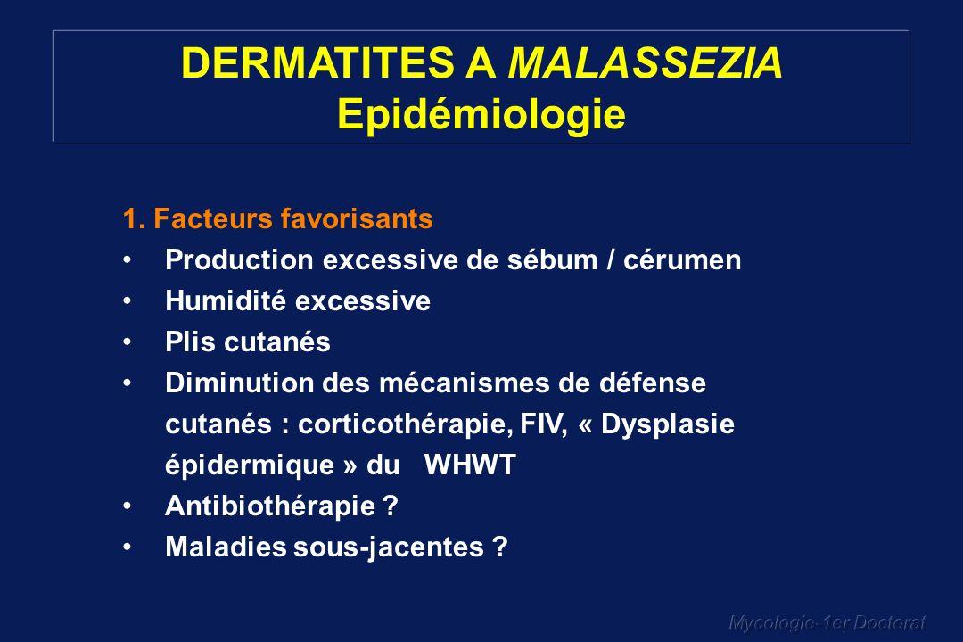 Mycologie-1er Doctorat 1. Facteurs favorisants Production excessive de sébum / cérumen Humidité excessive Plis cutanés Diminution des mécanismes de dé
