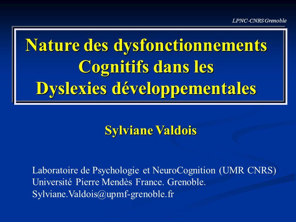 LPNC-CNRS Grenoble Nature des dysfonctionnements Cognitifs dans les Dyslexies développementales Sylviane Valdois Laboratoire de Psychologie et NeuroCo