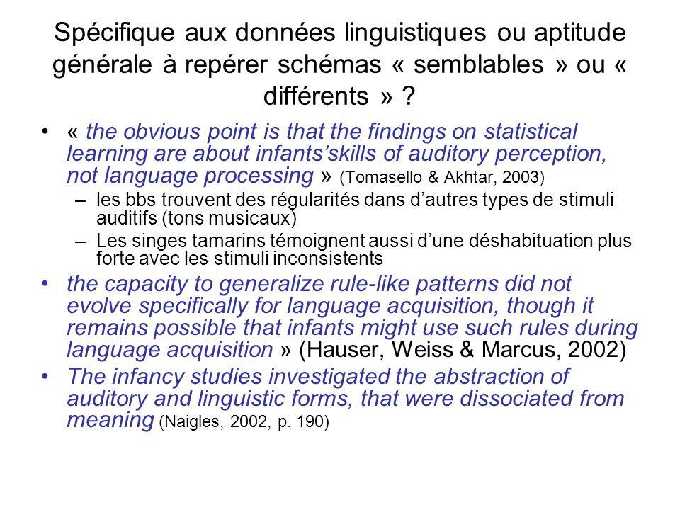 Spécifique aux données linguistiques ou aptitude générale à repérer schémas « semblables » ou « différents » ? « the obvious point is that the finding