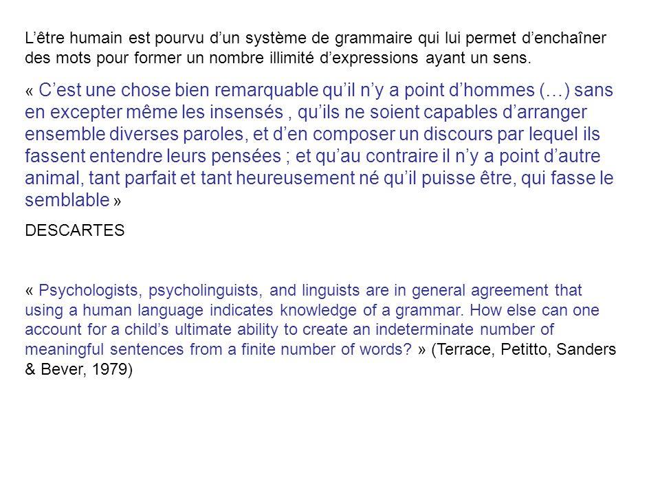 Lêtre humain est pourvu dun système de grammaire qui lui permet denchaîner des mots pour former un nombre illimité dexpressions ayant un sens. « Cest