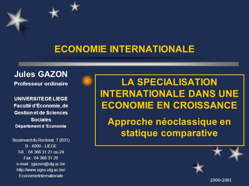 2000-2001 Economie Internationale LA SPECIALISATION INTERNATIONALE DANS UNE ECONOMIE DE CROISSANCE Approche néoclassique en statique comparative 1.