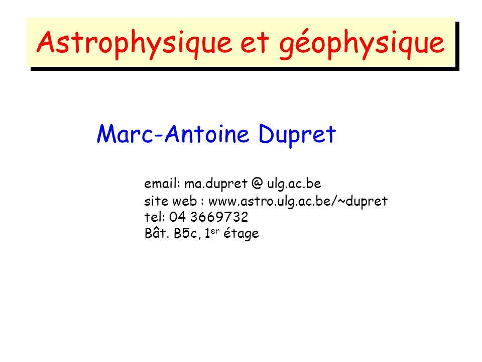Marc-Antoine Dupret email: ma.dupret @ ulg.ac.be site web : www.astro.ulg.ac.be/~dupret tel: 04 3669732 Bât. B5c, 1 er étage Astrophysique et géophysi