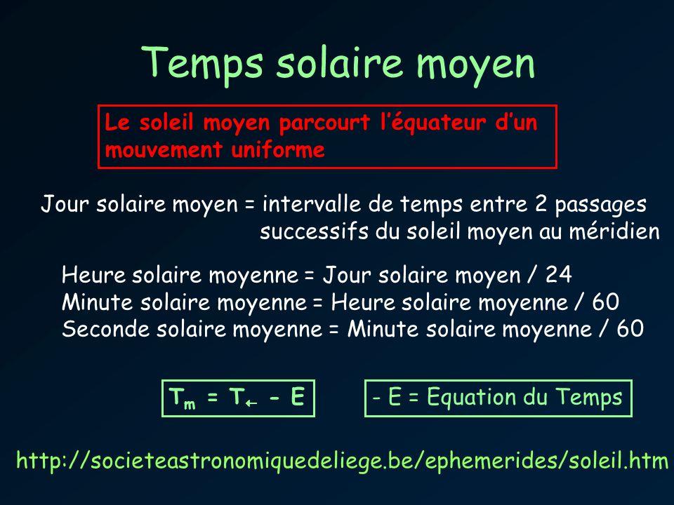 Temps solaire moyen Jour solaire moyen = intervalle de temps entre 2 passages successifs du soleil moyen au méridien Heure solaire moyenne = Jour sola