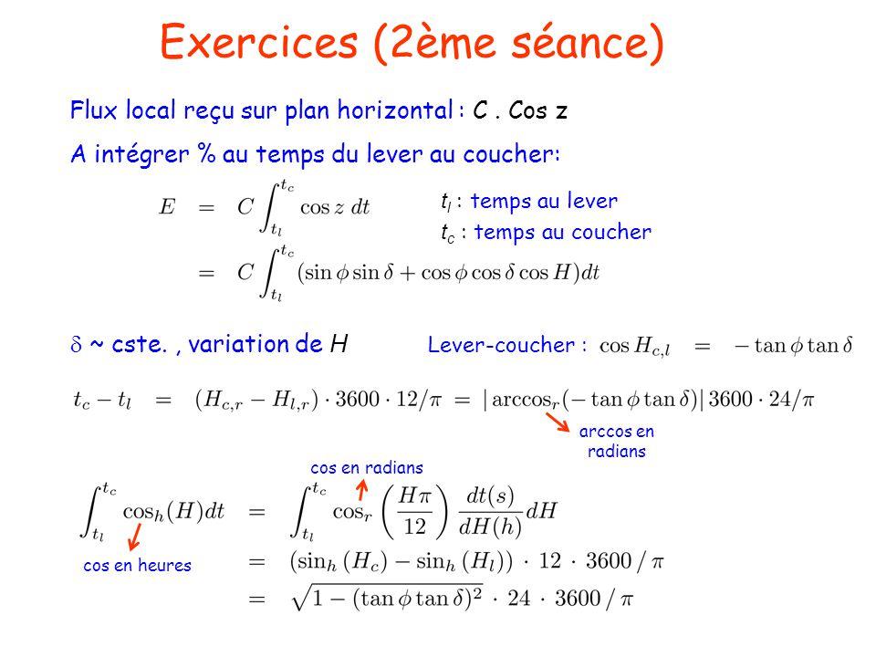 Exercices (2ème séance) Flux local reçu sur plan horizontal : C. Cos z A intégrer % au temps du lever au coucher: t l : temps au lever t c : temps au