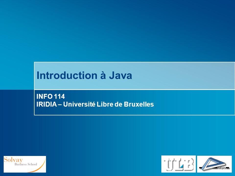 Introduction à la POO INFO 114 Java comme langage de programmation Java est un langage de programmation particulier qui possède des caractéristiques avantageuses: Simplicité et productivité: Intégration complète de lOO Gestion mémoire (« Garbage collector ») Robustesse, fiabilité et sécurité Indépendance par rapport aux plateformes Ouverture: Support intégré dInternet Connexion intégrée aux bases de données (JDBC) Support des caractères internationaux Distribution et aspects dynamiques Performance