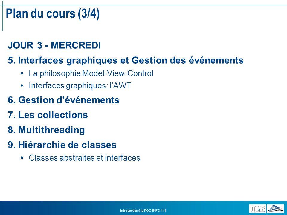 Introduction à la POO INFO 114 Plan du cours (3/4) JOUR 3 - MERCREDI 5.