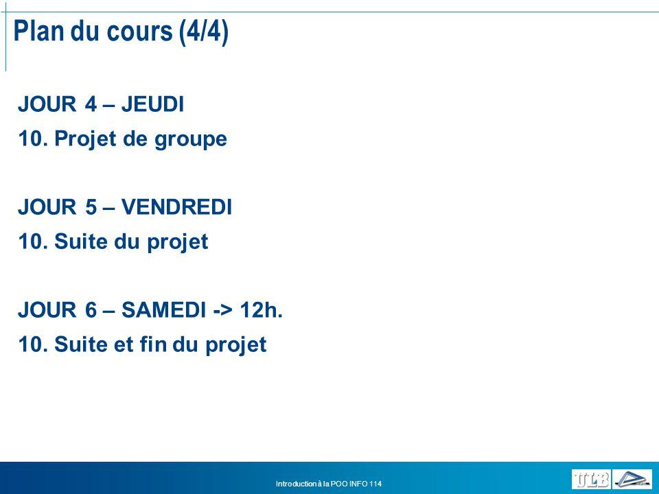 Introduction à la POO INFO 114 Plan du cours (4/4) JOUR 4 – JEUDI 10.