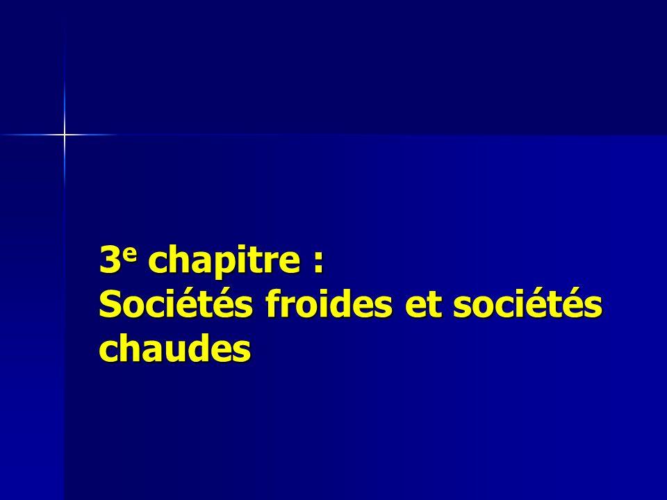 3 e chapitre : Sociétés froides et sociétés chaudes