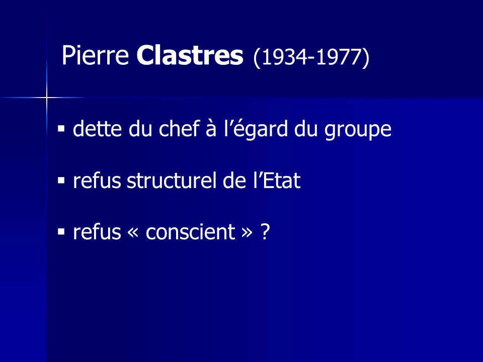 Pierre Clastres (1934-1977) dette du chef à légard du groupe refus structurel de lEtat refus « conscient » ?