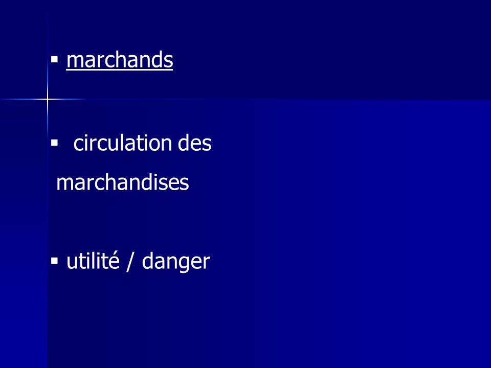 marchands circulation des marchandises utilité / danger