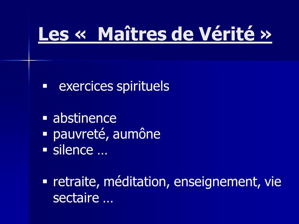 exercices spirituels abstinence pauvreté, aumône silence … retraite, méditation, enseignement, vie sectaire … Les « Maîtres de Vérité »
