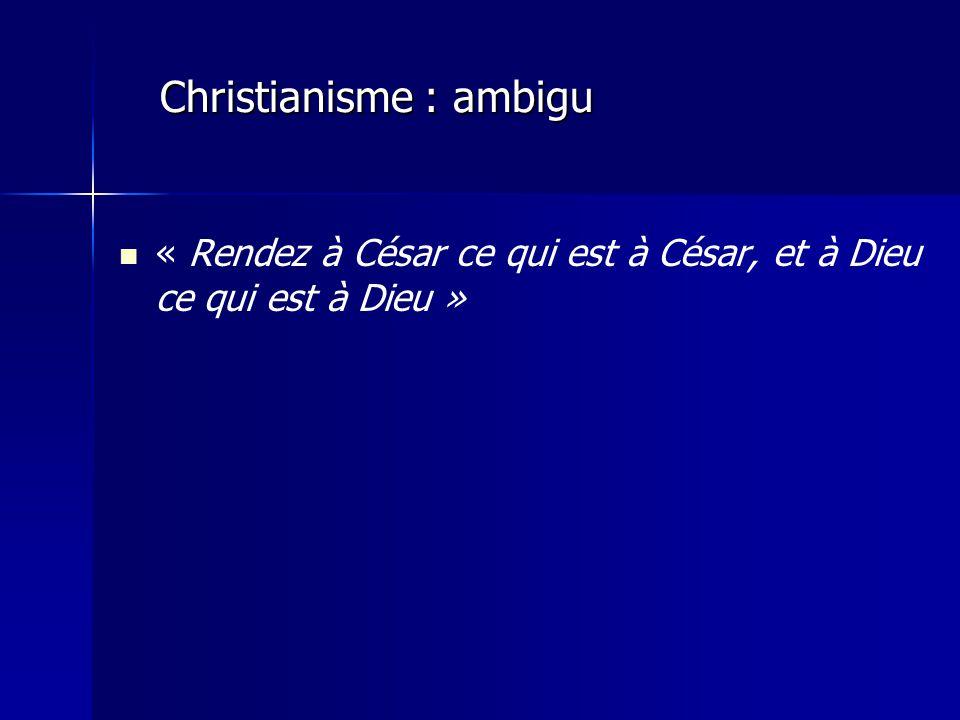 « Rendez à César ce qui est à César, et à Dieu ce qui est à Dieu » Christianisme : ambigu