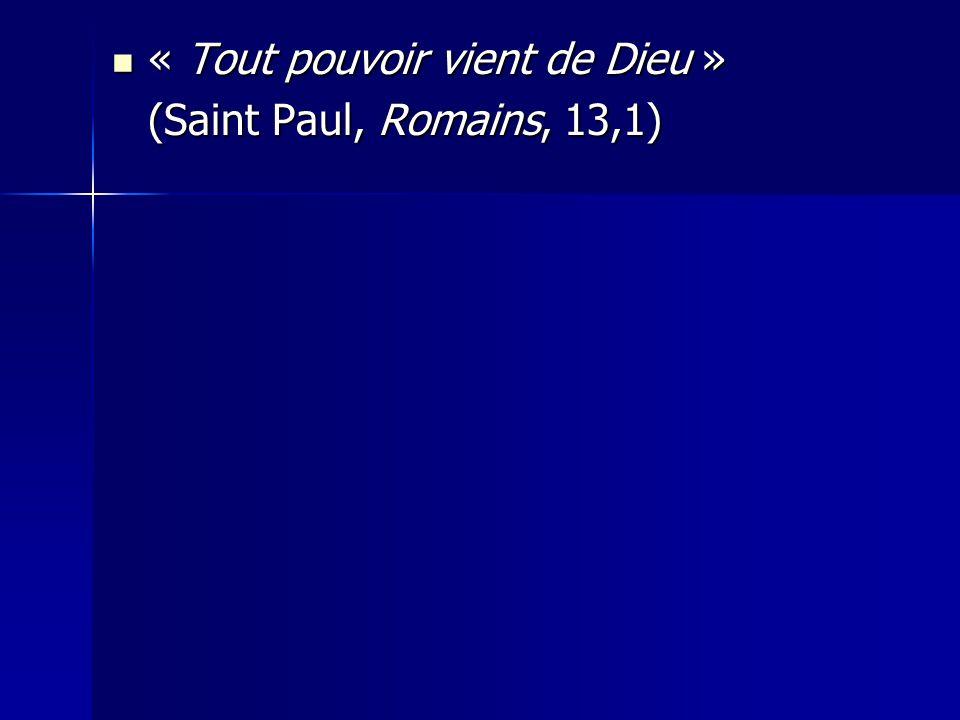 « Tout pouvoir vient de Dieu » « Tout pouvoir vient de Dieu » (Saint Paul, Romains, 13,1)