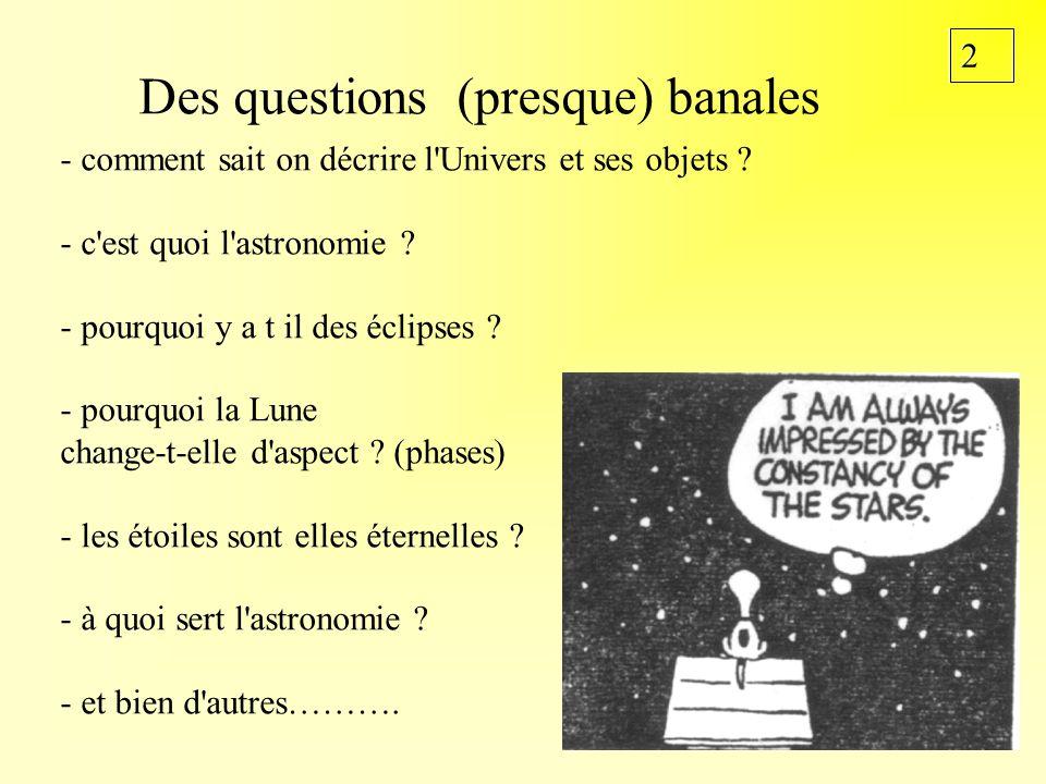 22 Des questions (presque) banales - comment sait on décrire l'Univers et ses objets ? - c'est quoi l'astronomie ? - pourquoi y a t il des éclipses ?