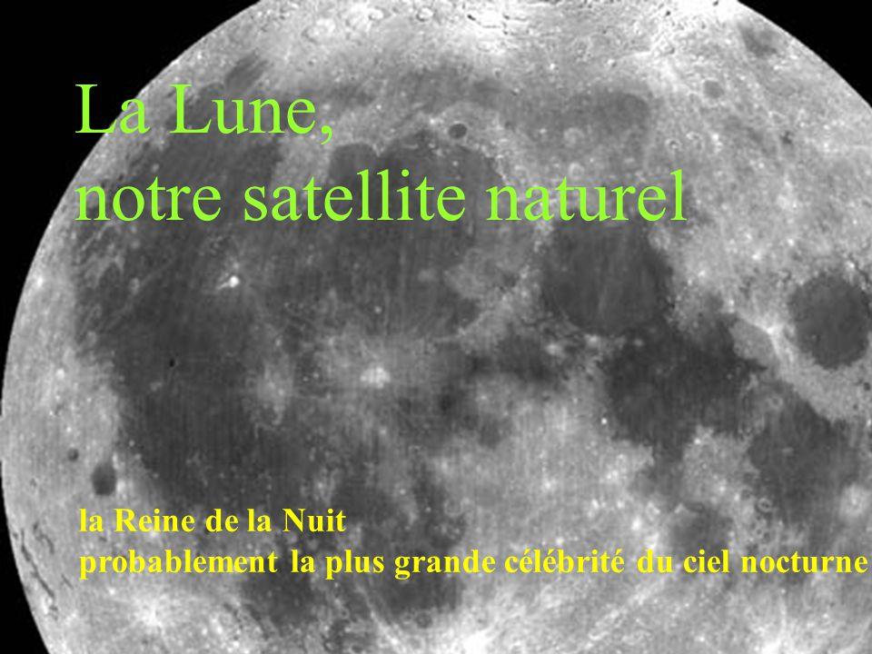 26 La Lune, notre satellite naturel la Reine de la Nuit probablement la plus grande célébrité du ciel nocturne
