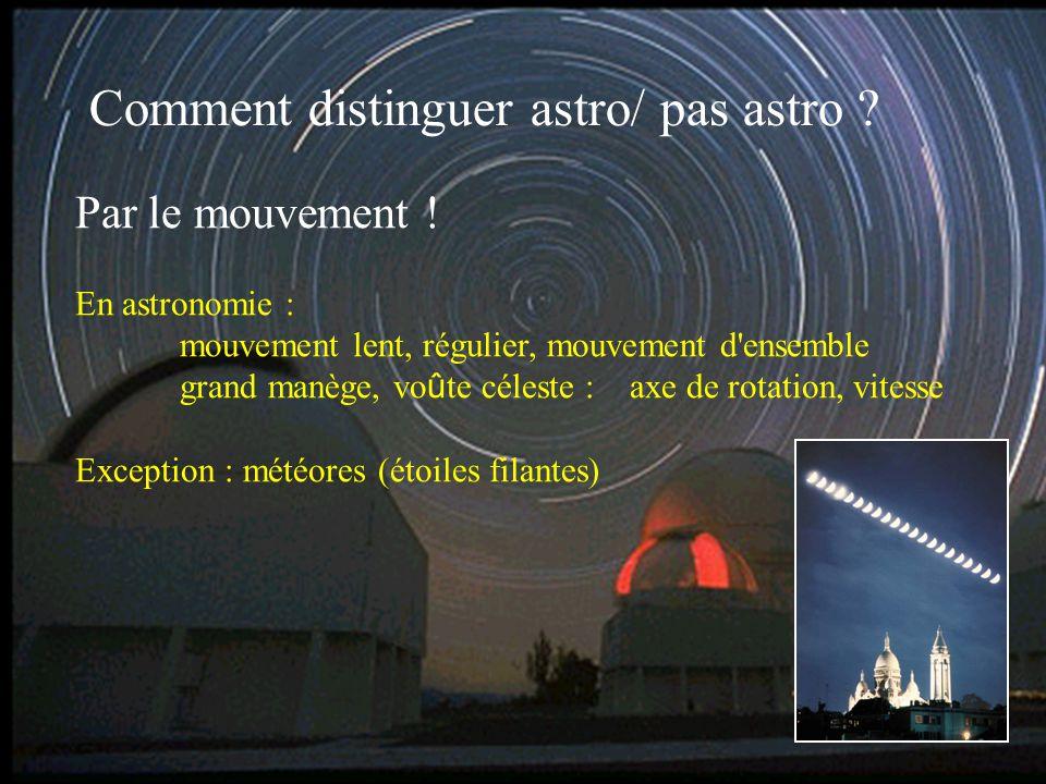 66 Comment distinguer astro/ pas astro ? Par le mouvement ! En astronomie : mouvement lent, régulier, mouvement d'ensemble grand manège, vo û te céles