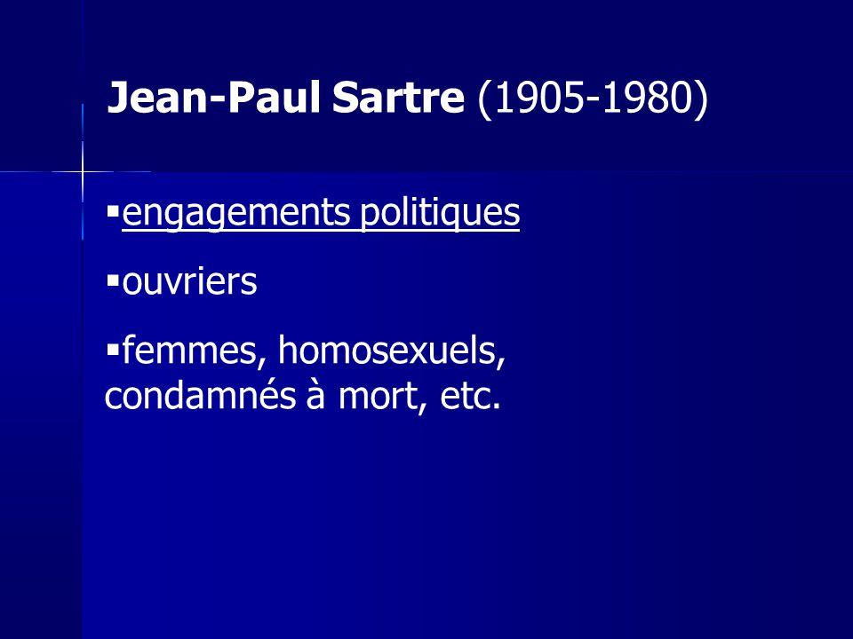 engagements politiques ouvriers femmes, homosexuels, condamnés à mort, etc. Jean-Paul Sartre (1905-1980)