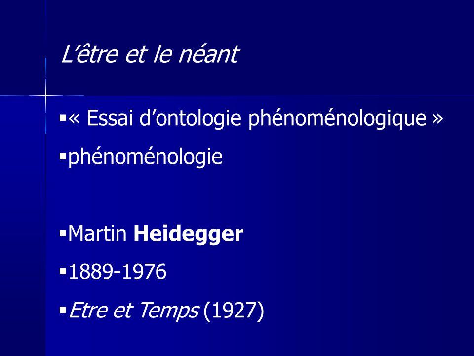 « Essai dontologie phénoménologique » phénoménologie Martin Heidegger 1889-1976 Etre et Temps (1927) Lêtre et le néant