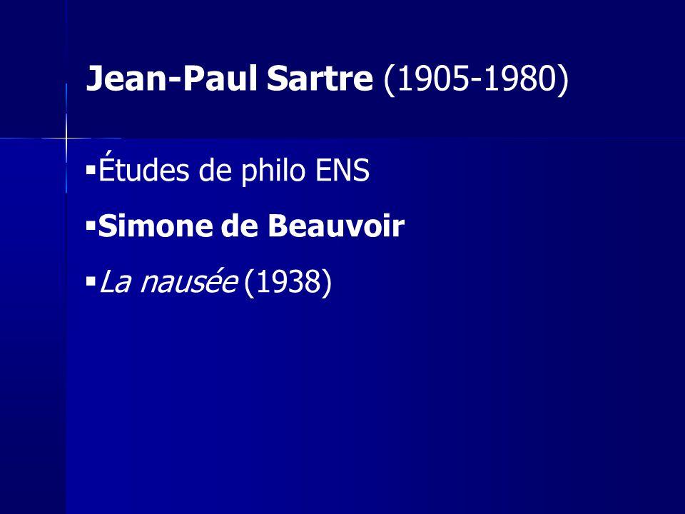 Études de philo ENS Simone de Beauvoir La nausée (1938) Jean-Paul Sartre (1905-1980)
