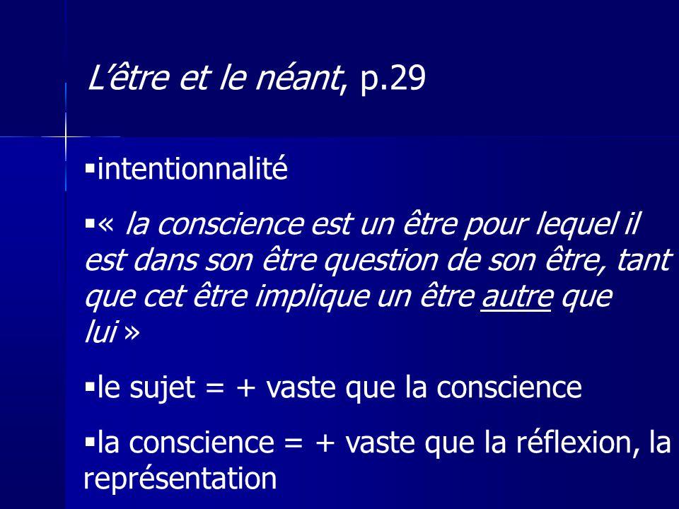 intentionnalité « la conscience est un être pour lequel il est dans son être question de son être, tant que cet être implique un être autre que lui »