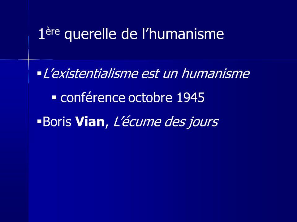 Lexistentialisme est un humanisme conférence octobre 1945 Boris Vian, Lécume des jours 1 ère querelle de lhumanisme