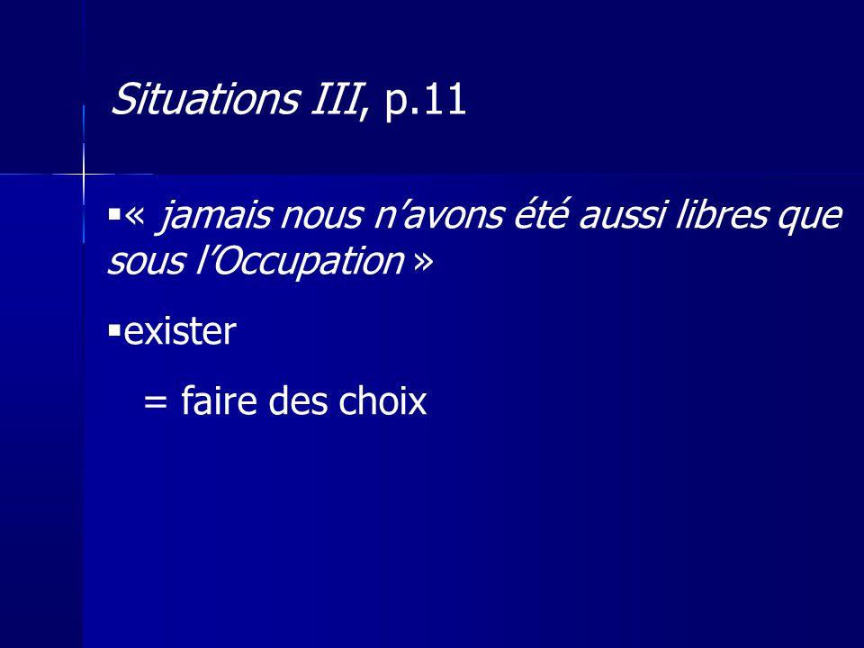 « jamais nous navons été aussi libres que sous lOccupation » exister = faire des choix Situations III, p.11
