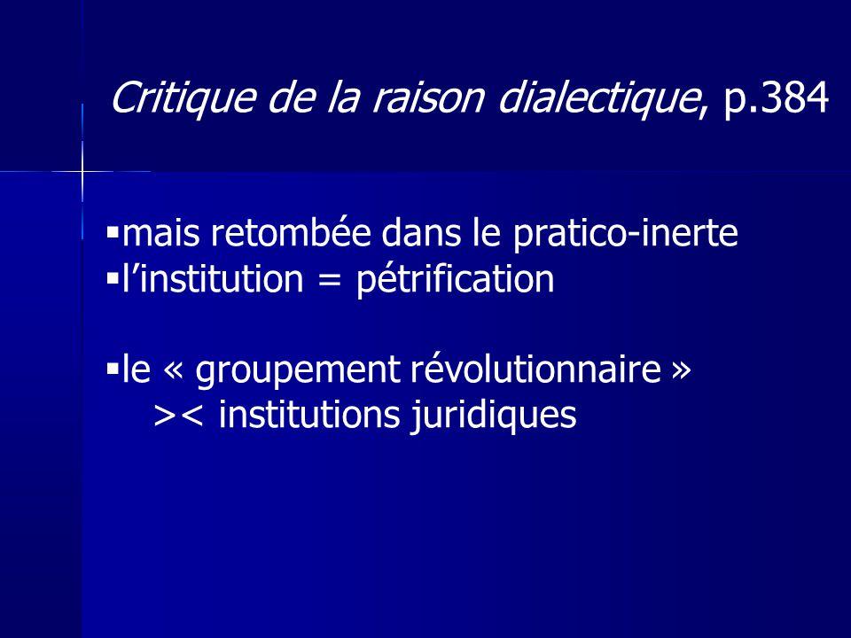 mais retombée dans le pratico-inerte linstitution = pétrification le « groupement révolutionnaire » >< institutions juridiques Critique de la raison d
