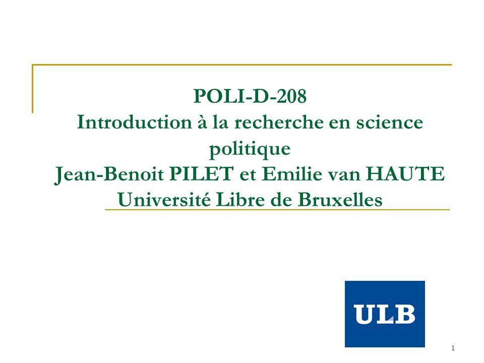 1 POLI-D-208 Introduction à la recherche en science politique Jean-Benoit PILET et Emilie van HAUTE Université Libre de Bruxelles