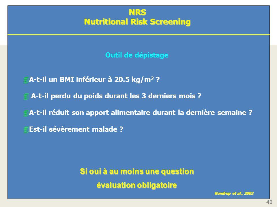 40 NRS Nutritional Risk Screening Kondrup et al., 2003 Outil de dépistage 4A-t-il un BMI inférieur à 20.5 kg/m 2 .