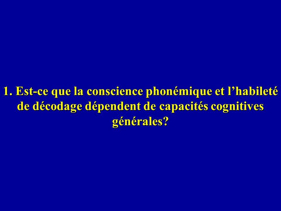 1. Est-ce que la conscience phonémique et lhabileté de décodage dépendent de capacités cognitives générales?