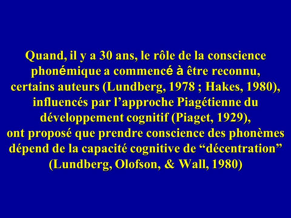 Quand, il y a 30 ans, le rôle de la conscience phon é mique a commenc é à être reconnu, certains auteurs (Lundberg, 1978 ; Hakes, 1980), influencés pa