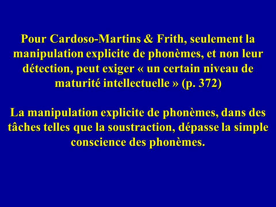 Pour Cardoso-Martins & Frith, seulement la manipulation explicite de phonèmes, et non leur détection, peut exiger « un certain niveau de maturité inte