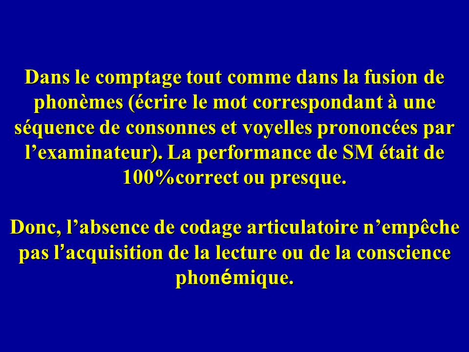 Dans le comptage tout comme dans la fusion de phonèmes (écrire le mot correspondant à une séquence de consonnes et voyelles prononcées par lexaminateu