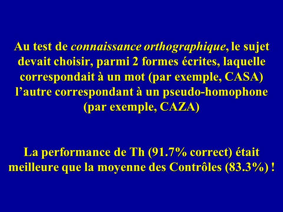 Au test de connaissance orthographique, le sujet devait choisir, parmi 2 formes écrites, laquelle correspondait à un mot (par exemple, CASA) lautre co