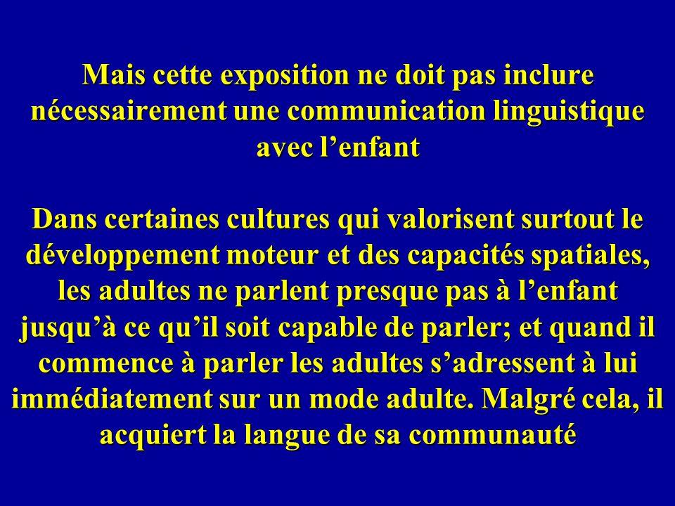 Mais cette exposition ne doit pas inclure nécessairement une communication linguistique avec lenfant Dans certaines cultures qui valorisent surtout le