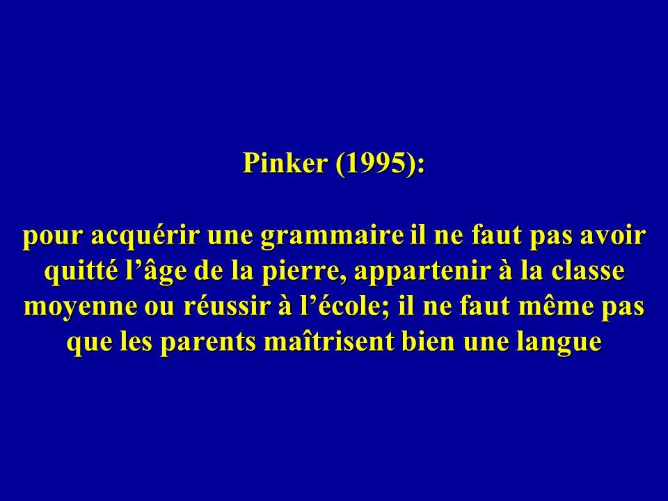 Pinker (1995): pour acquérir une grammaire il ne faut pas avoir quitté lâge de la pierre, appartenir à la classe moyenne ou réussir à lécole; il ne fa