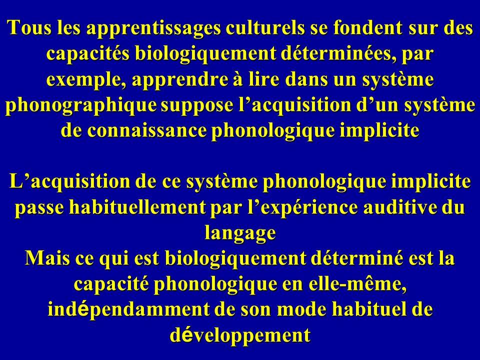 Tous les apprentissages culturels se fondent sur des capacités biologiquement déterminées, par exemple, apprendre à lire dans un système phonographiqu