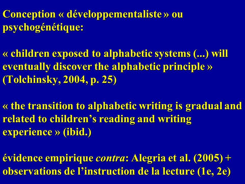 Conception « développementaliste » ou psychogénétique: « children exposed to alphabetic systems (...) will eventually discover the alphabetic principl