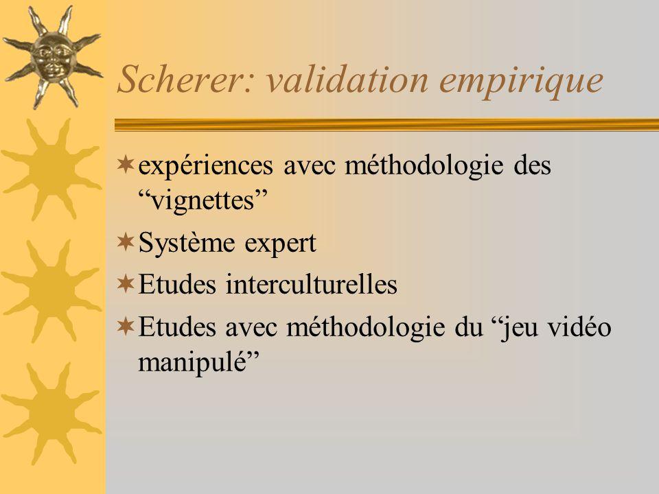 Scherer: validation empirique expériences avec méthodologie des vignettes Système expert Etudes interculturelles Etudes avec méthodologie du jeu vidéo