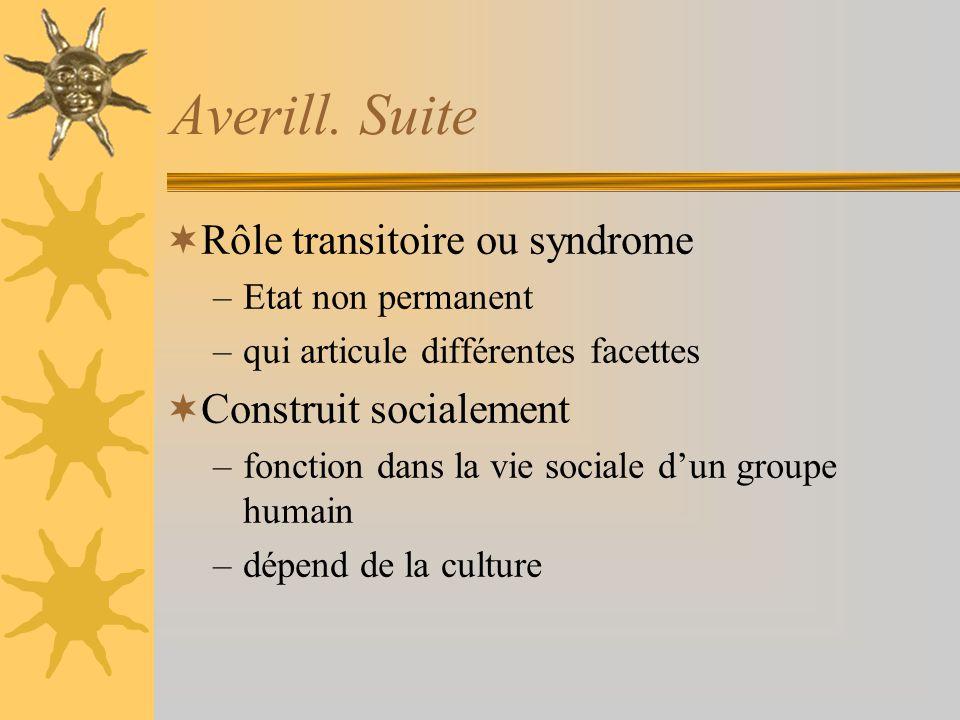 Averill. Suite Rôle transitoire ou syndrome –Etat non permanent –qui articule différentes facettes Construit socialement –fonction dans la vie sociale